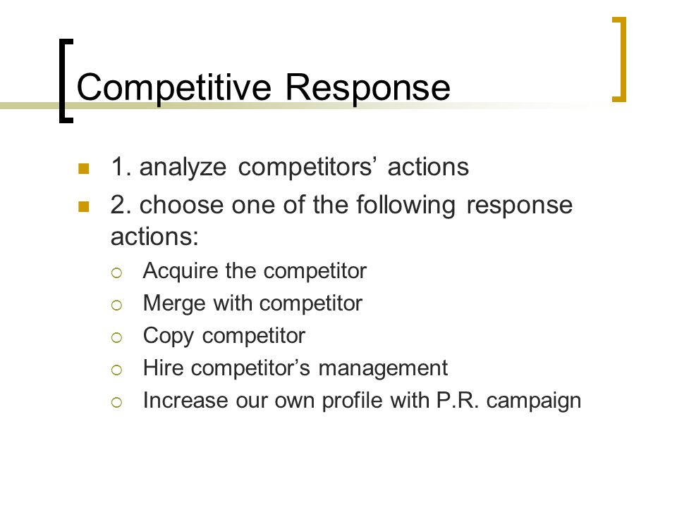 Competitive Response 1. analyze competitors' actions