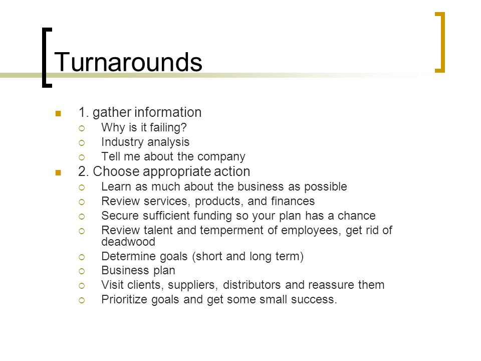 Turnarounds 1. gather information 2. Choose appropriate action