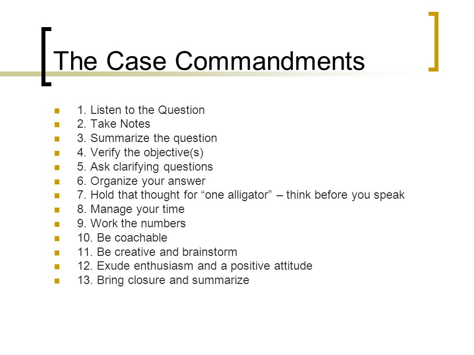 The Case Commandments 1. Listen to the Question 2. Take Notes