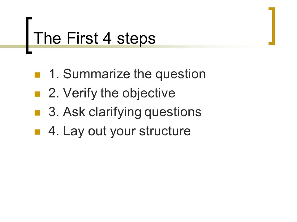 The First 4 steps 1. Summarize the question 2. Verify the objective