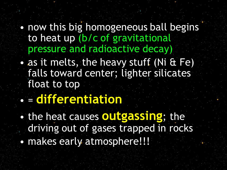 now this big homogeneous ball begins to heat up (b/c of gravitational pressure and radioactive decay)