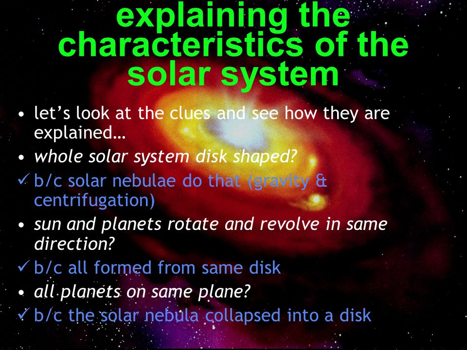 explaining the characteristics of the solar system