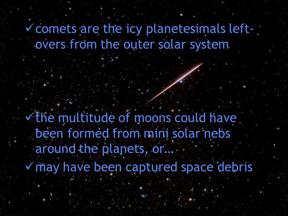 comets are the icy planetesimals left-overs from the outer solar system