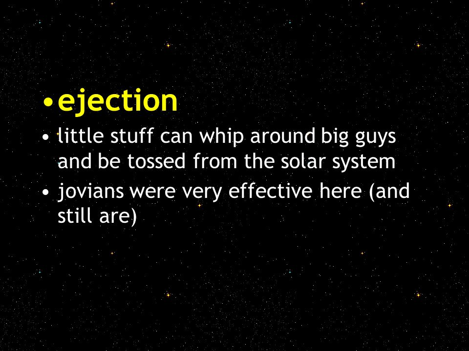 ejection little stuff can whip around big guys and be tossed from the solar system.