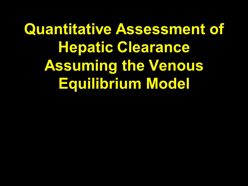 Quantitative Assessment of Hepatic Clearance Assuming the Venous Equilibrium Model