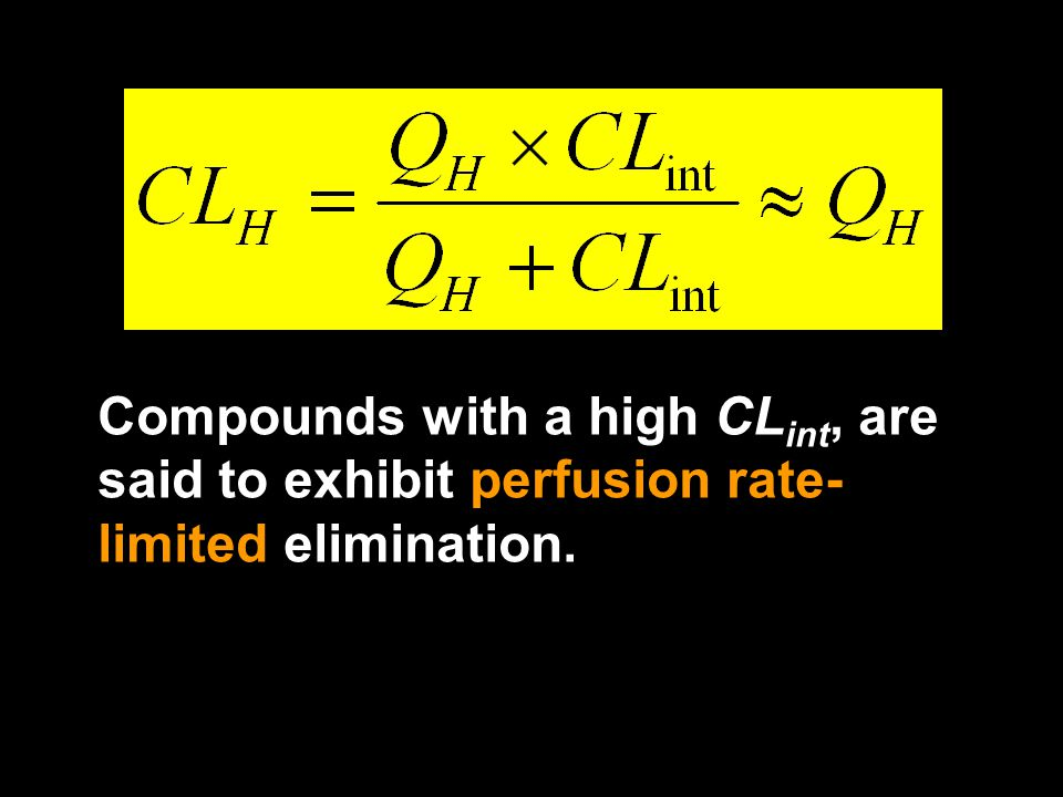 Compounds with a high CLint, are said to exhibit perfusion rate-limited elimination.