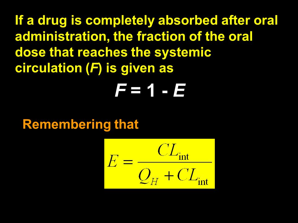 If a drug is completely absorbed after oral administration, the fraction of the oral dose that reaches the systemic circulation (F) is given as
