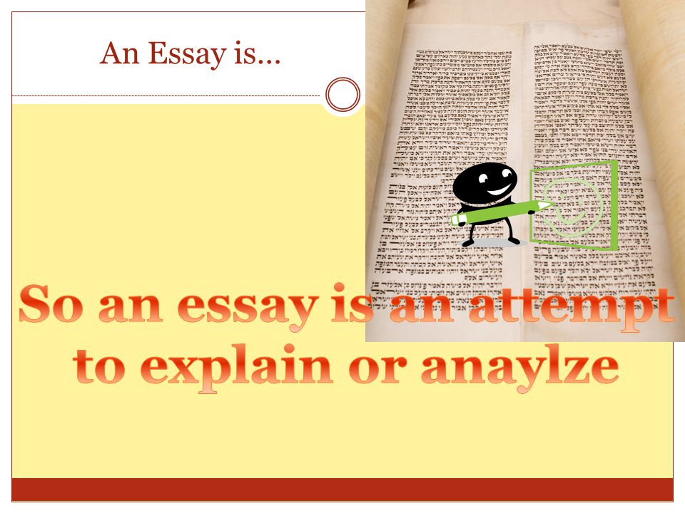 So an essay is an attempt
