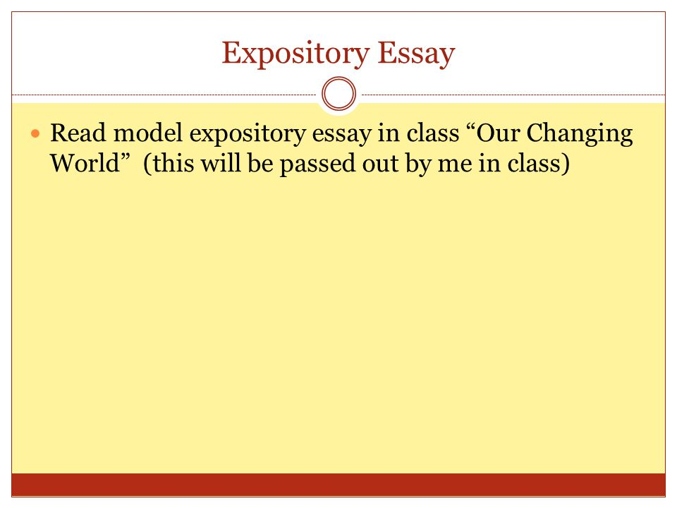 Expository Essay Read model expository essay in class Our Changing World (this will be passed out by me in class)
