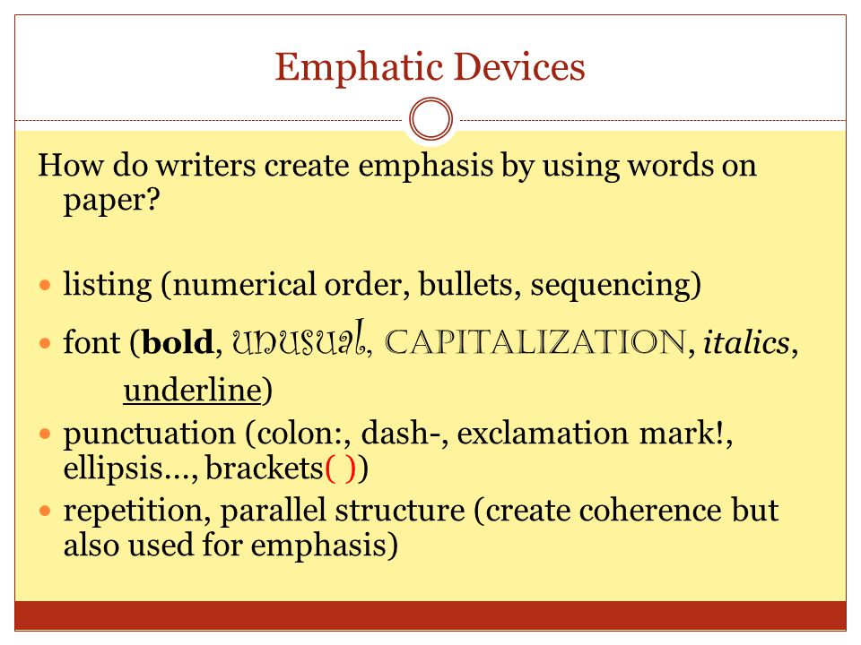 Emphatic Devices How do writers create emphasis by using words on paper listing (numerical order, bullets, sequencing)