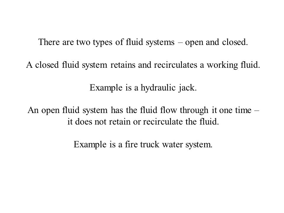 There are two types of fluid systems – open and closed
