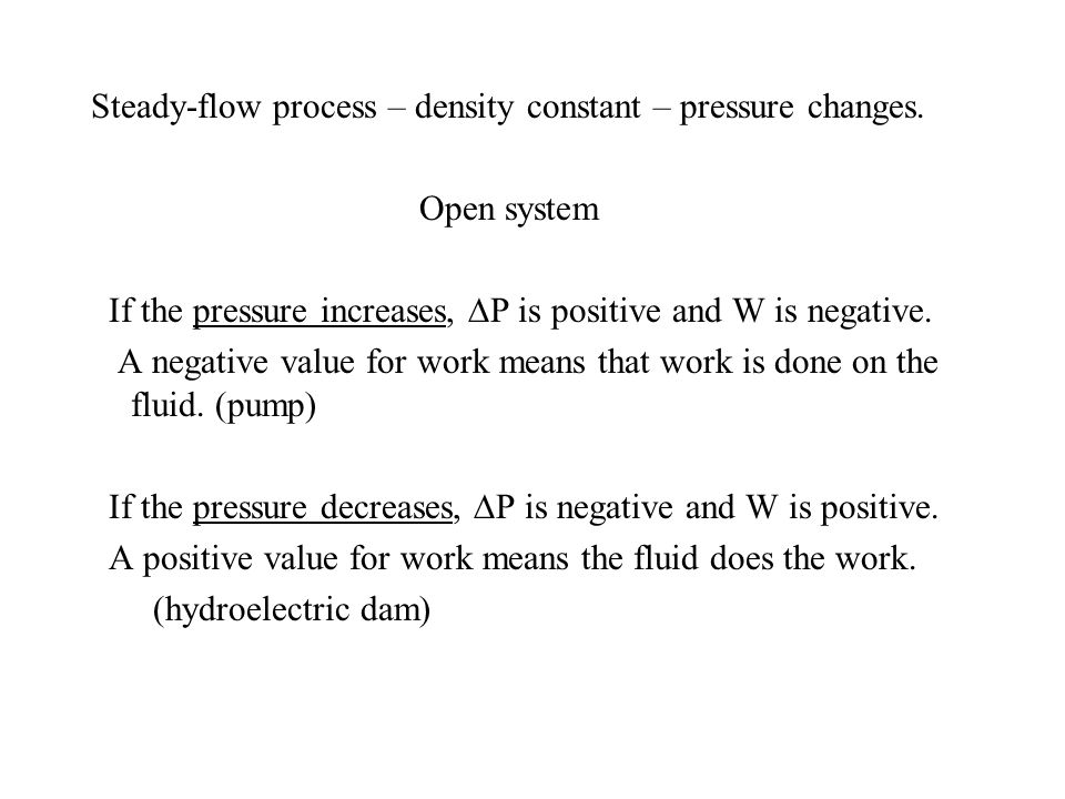 Steady-flow process – density constant – pressure changes.