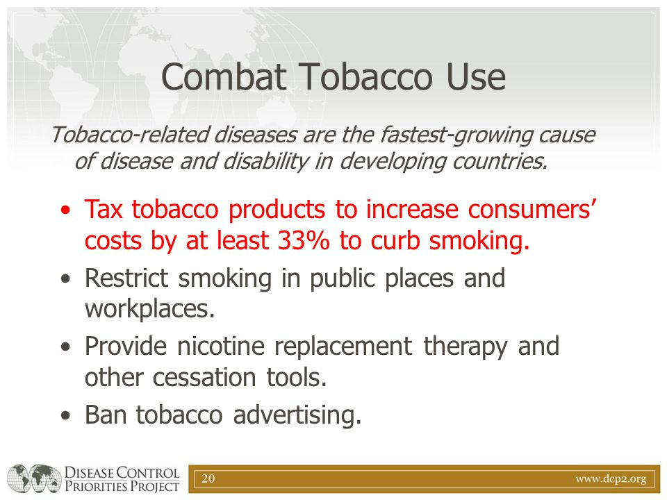 Combat Tobacco Use Tobacco-related diseases are the fastest-growing cause of disease and disability in developing countries.