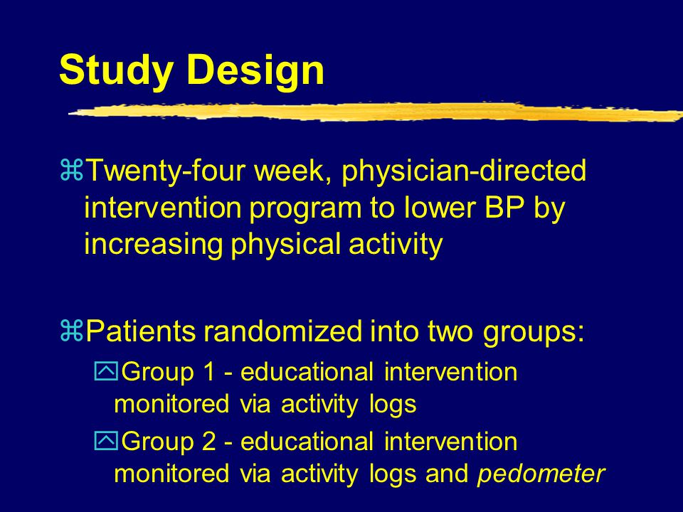 Study Design Twenty-four week, physician-directed intervention program to lower BP by increasing physical activity.