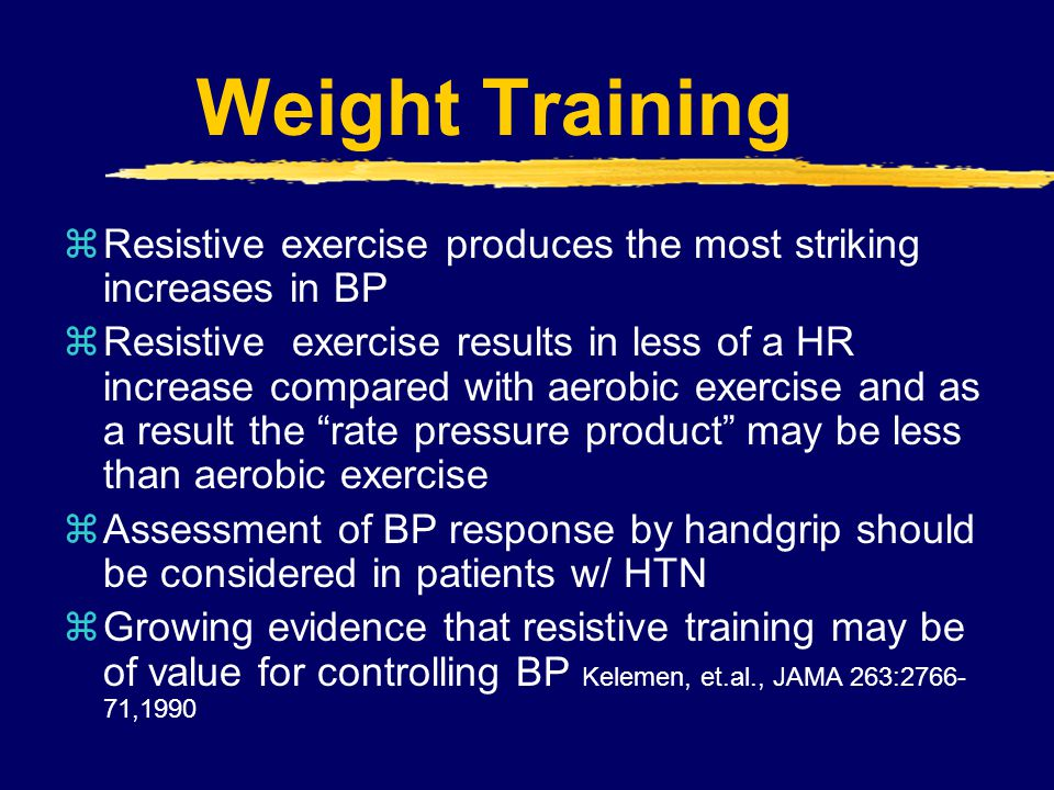 Weight Training Resistive exercise produces the most striking increases in BP.