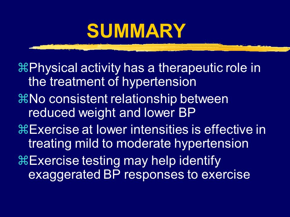SUMMARY Physical activity has a therapeutic role in the treatment of hypertension. No consistent relationship between reduced weight and lower BP.