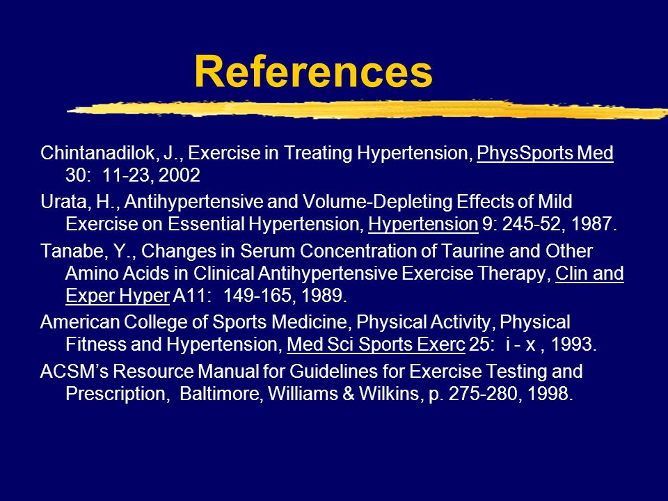 References Chintanadilok, J., Exercise in Treating Hypertension, PhysSports Med 30: 11-23, 2002.