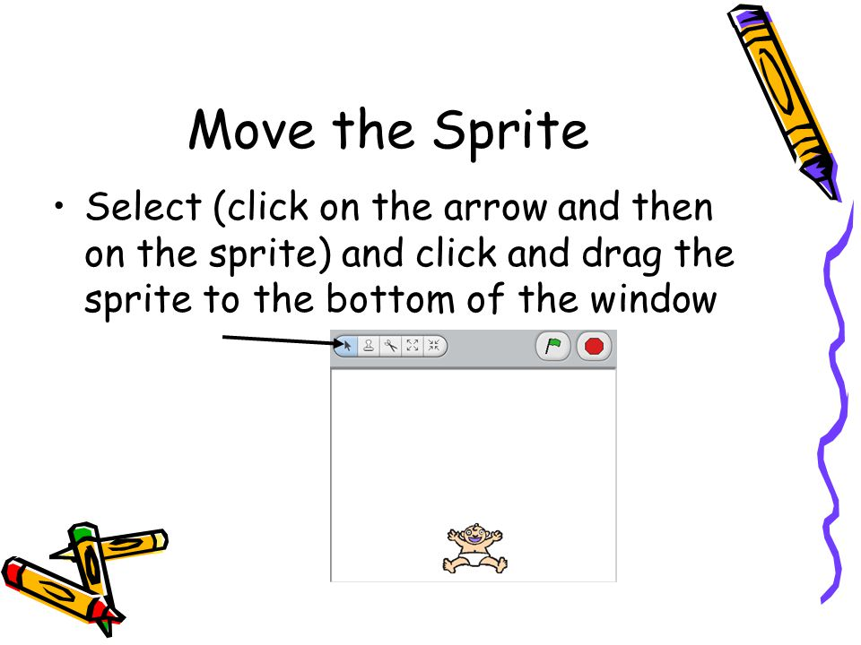 Move the Sprite Select (click on the arrow and then on the sprite) and click and drag the sprite to the bottom of the window.