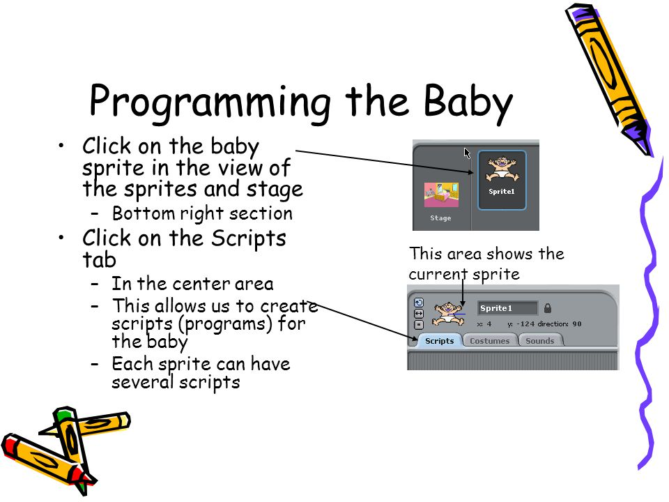 Programming the Baby Click on the baby sprite in the view of the sprites and stage. Bottom right section.