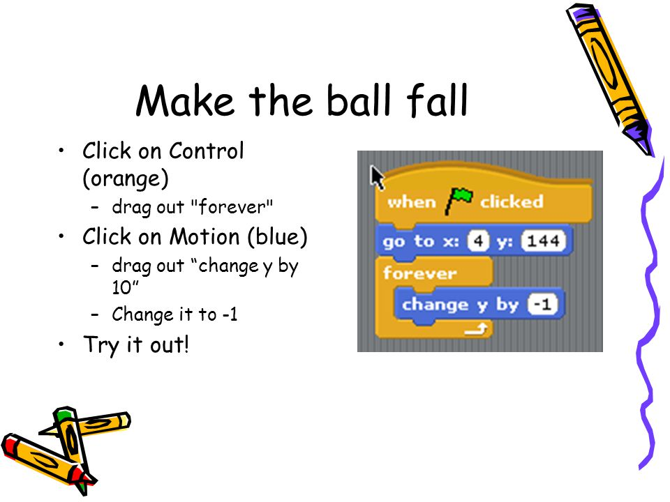 Make the ball fall Click on Control (orange) Click on Motion (blue)