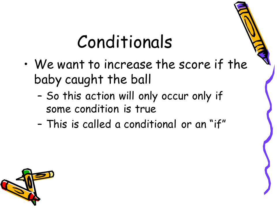 Conditionals We want to increase the score if the baby caught the ball