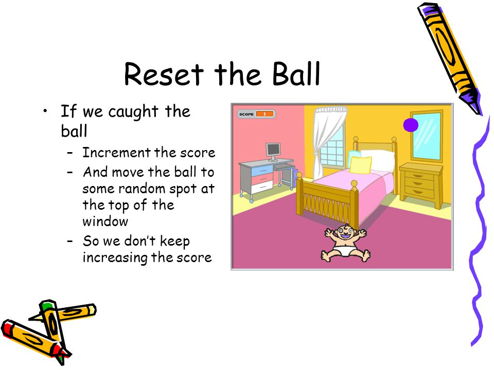 Reset the Ball If we caught the ball Increment the score