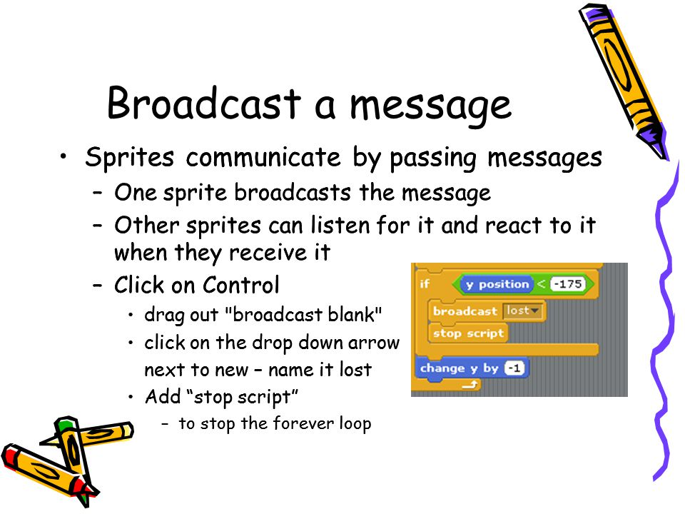 Broadcast a message Sprites communicate by passing messages