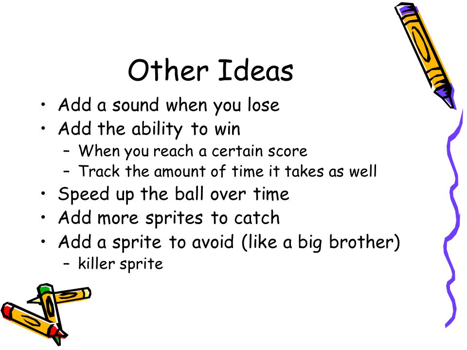 Other Ideas Add a sound when you lose Add the ability to win