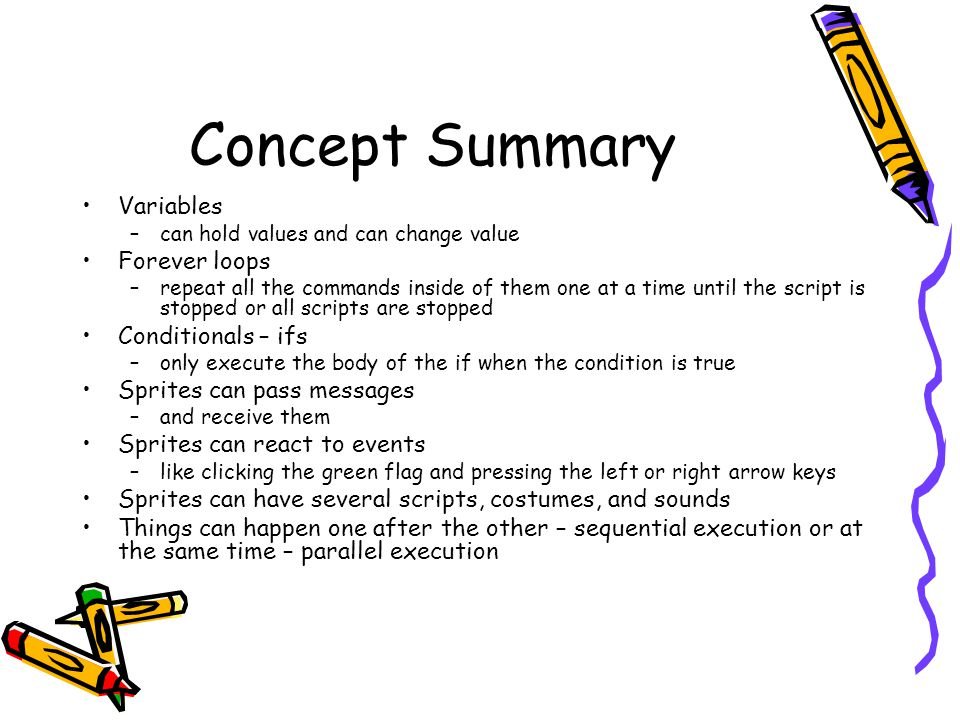 Concept Summary Variables Forever loops Conditionals – ifs