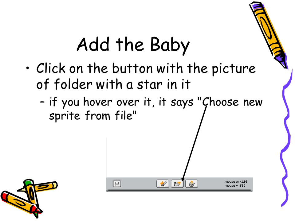 Add the Baby Click on the button with the picture of folder with a star in it.