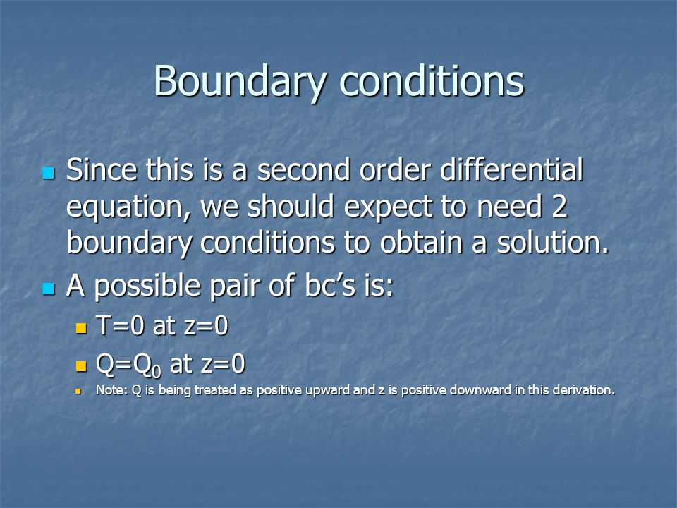 Boundary conditions Since this is a second order differential equation, we should expect to need 2 boundary conditions to obtain a solution.