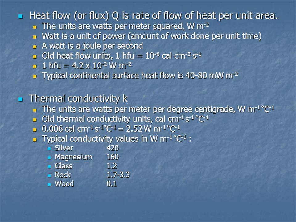 Heat flow (or flux) Q is rate of flow of heat per unit area.