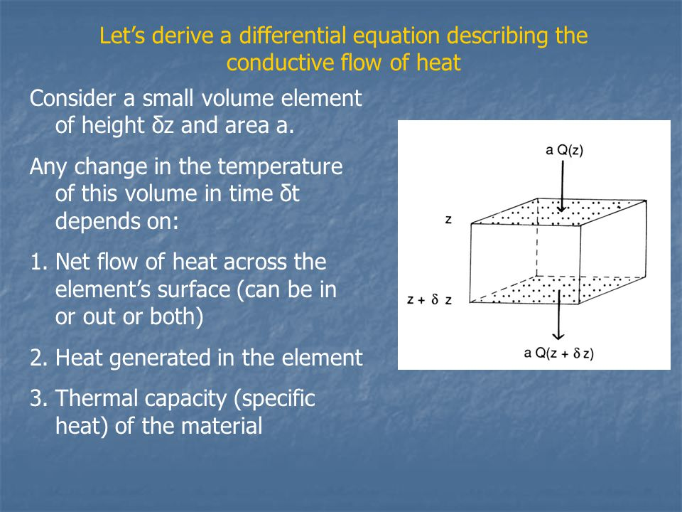 Let's derive a differential equation describing the conductive flow of heat
