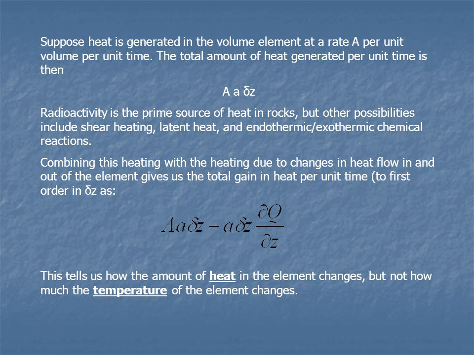 Suppose heat is generated in the volume element at a rate A per unit volume per unit time. The total amount of heat generated per unit time is then