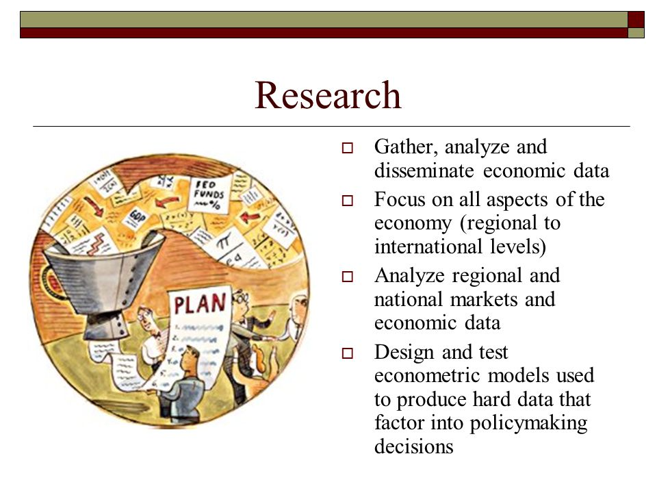 Research Gather, analyze and disseminate economic data