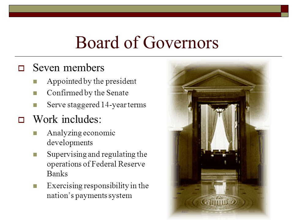 Board of Governors Seven members Work includes: