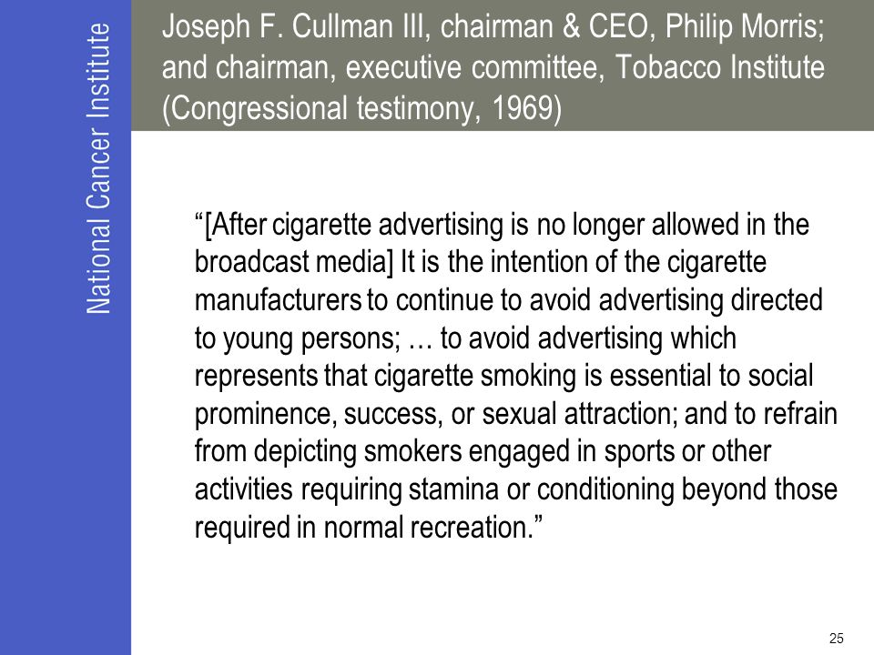Joseph F. Cullman III, chairman & CEO, Philip Morris; and chairman, executive committee, Tobacco Institute (Congressional testimony, 1969)