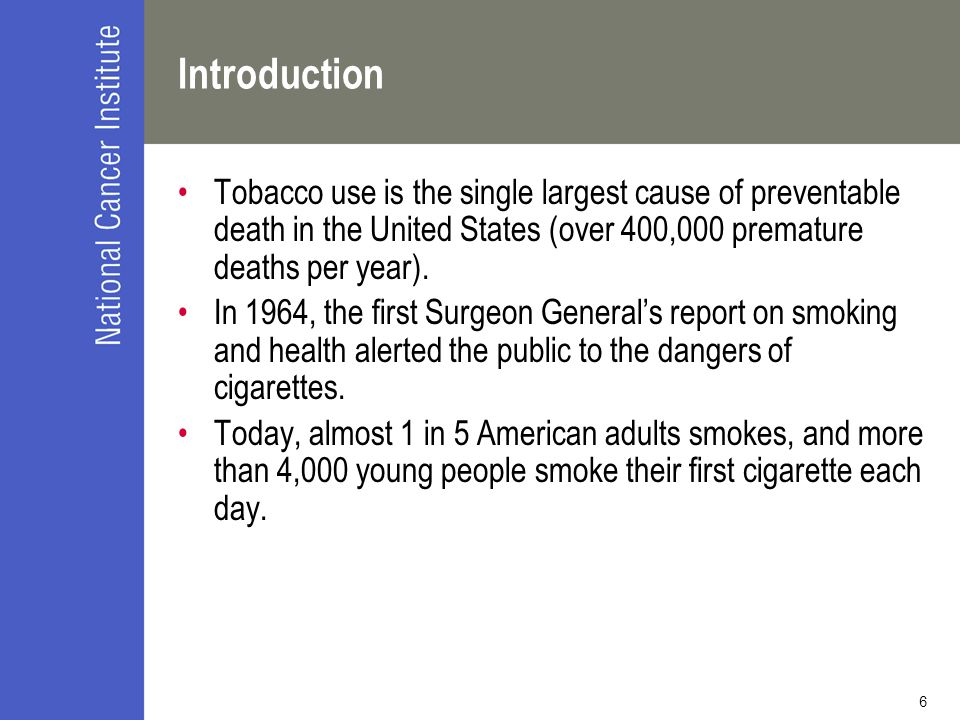 Introduction Tobacco use is the single largest cause of preventable death in the United States (over 400,000 premature deaths per year).