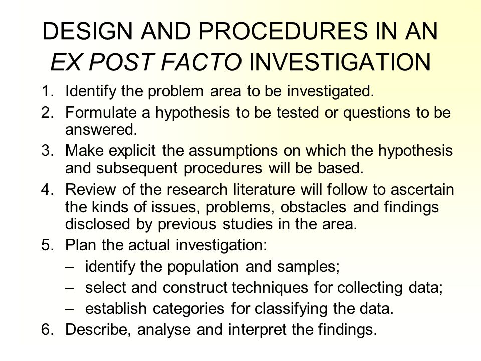 DESIGN AND PROCEDURES IN AN EX POST FACTO INVESTIGATION