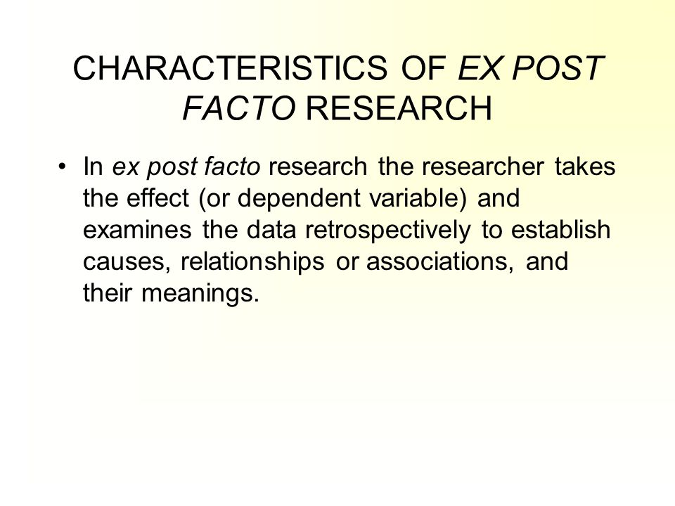 CHARACTERISTICS OF EX POST FACTO RESEARCH
