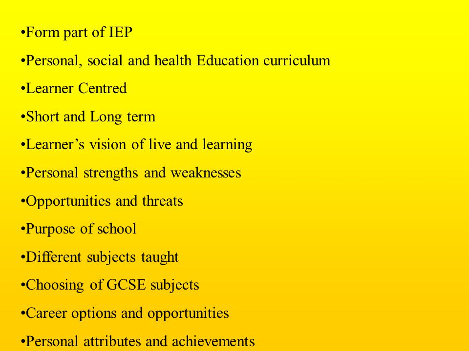 Form part of IEP Personal, social and health Education curriculum. Learner Centred. Short and Long term.