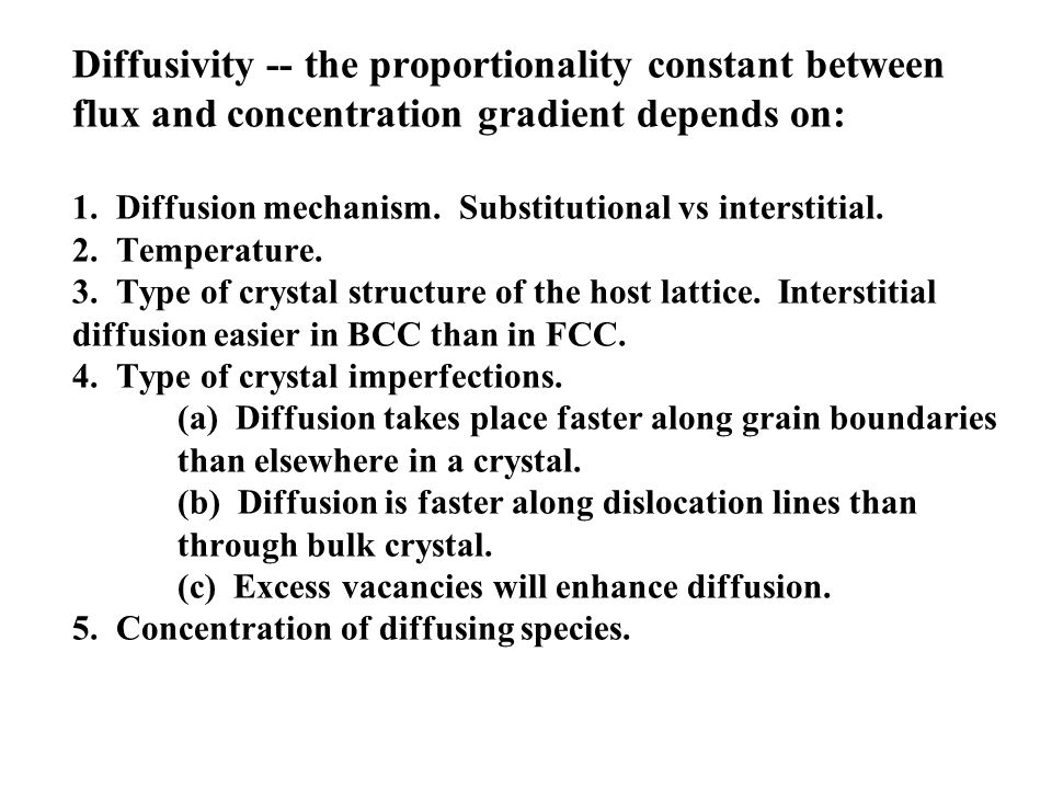 Diffusivity -- the proportionality constant between flux and concentration gradient depends on: 1.