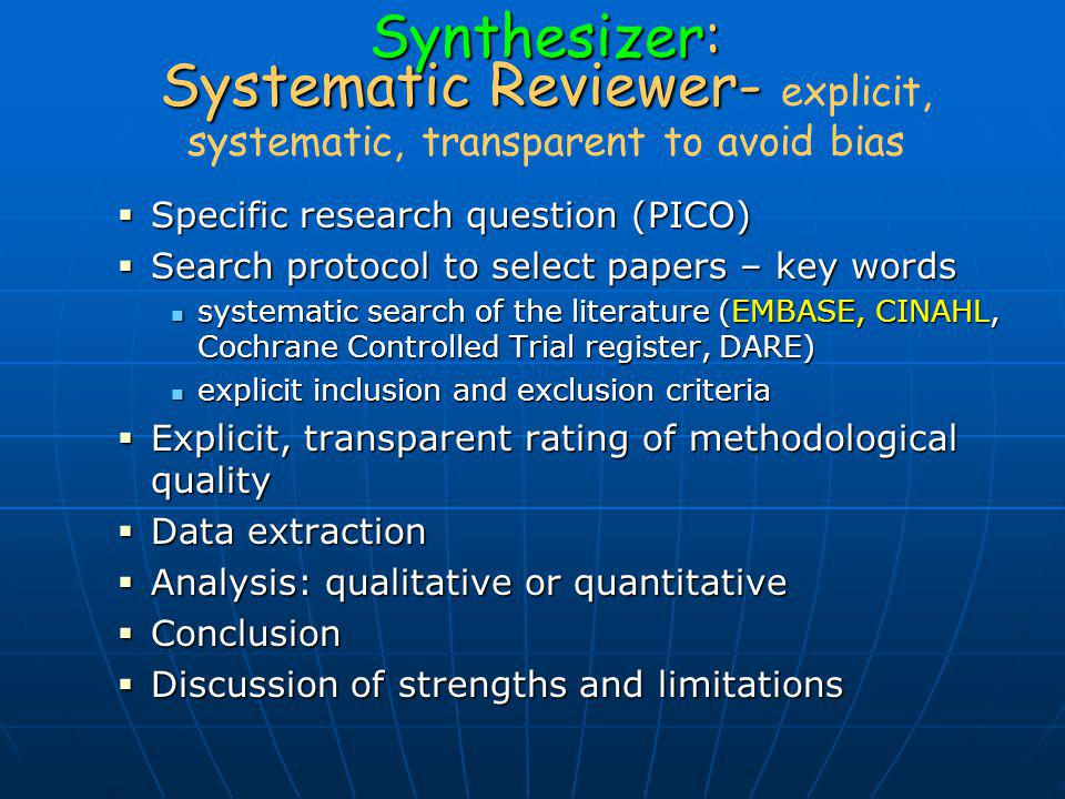 Synthesizer: Systematic Reviewer- explicit, systematic, transparent to avoid bias