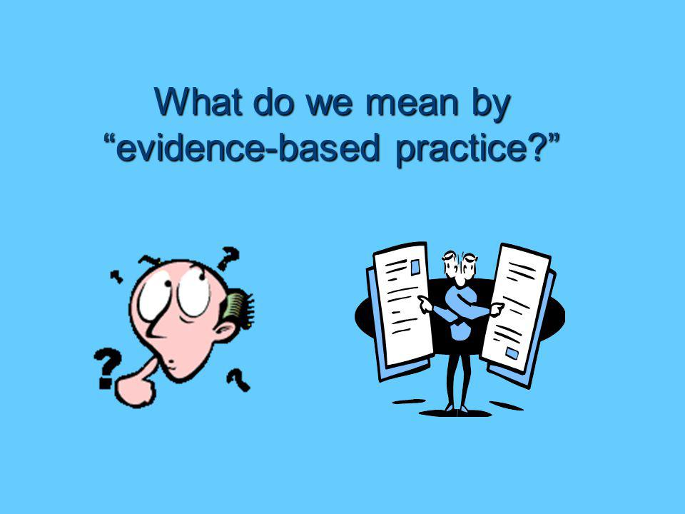 What do we mean by evidence-based practice