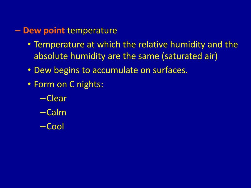 Dew point temperature Temperature at which the relative humidity and the absolute humidity are the same (saturated air)