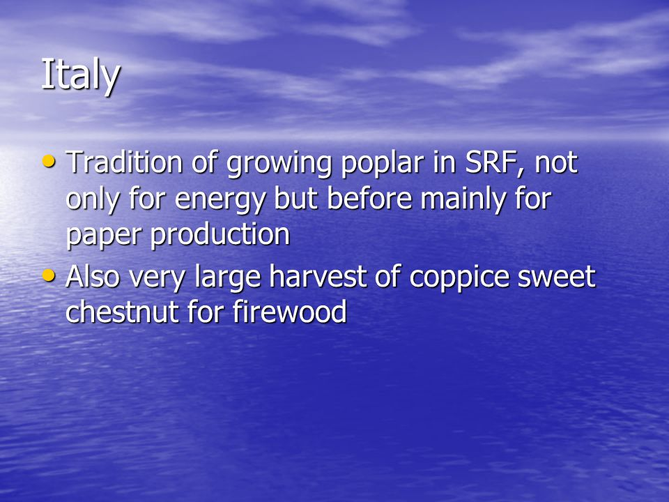 Italy Tradition of growing poplar in SRF, not only for energy but before mainly for paper production.