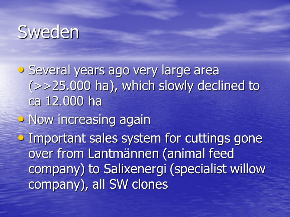 Sweden Several years ago very large area (>>25.000 ha), which slowly declined to ca 12.000 ha. Now increasing again.