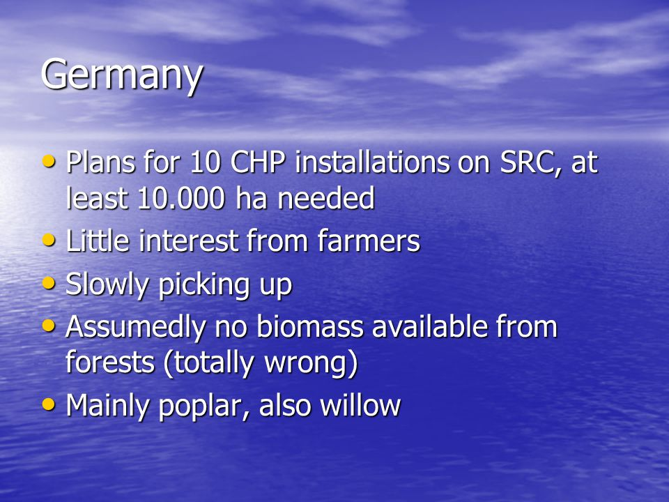 Germany Plans for 10 CHP installations on SRC, at least 10.000 ha needed. Little interest from farmers.