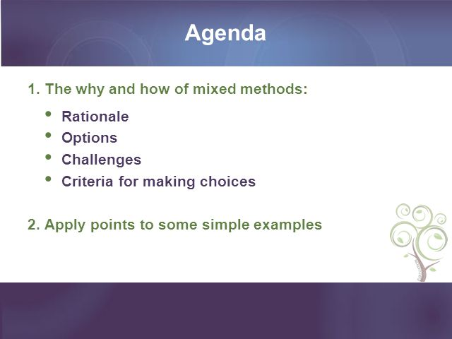 Agenda 2 1. The why and how of mixed methods: Rationale Options