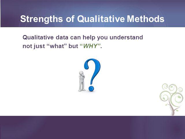 Strengths of Qualitative Methods